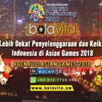 Melihat Lebih Dekat Penyelenggaraan dan Keikutsertaan Indonesia di Asian Games 2018